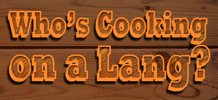 Who's Cooking on a Lang?